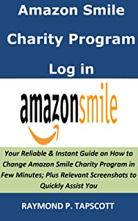 Amazon Smile Charity Program Log in: Your Reliable & Instant Guide on How to Change Amazon Smile Charity Program in Few Minutes; Plus Relevant Screenshots to Quickly Assist You