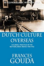 Dutch Culture Overseas: Colonial Practice in the Netherlands Indies 1900-1942