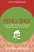 Feng Shui - Create Health, Wealth and Happiness Through The Power of your Home