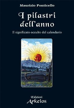 I Pilastri dellAnno: Il significato occulto del calendario (La via dei simboli)