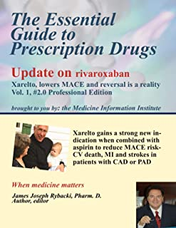 The Essential Guide to Prescription Drugs, Update on Rivaroxaban : Xarelto lowers MACE and reversal is a reality