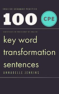 English Grammar Practice - Certificate in proficiency of English: 100 CPE Key word transformation sentences (English Edition)