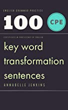 Permalink to English Grammar Practice – Certificate in proficiency of English: 100 CPE Key word transformation sentences (English Edition) PDF