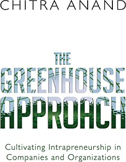 The Greenhouse Approach: Cultivating Intrapreneurship in Companies and Organizations