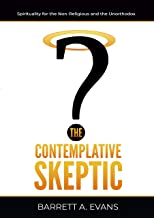Best The Contemplative Skeptic: Spirituality for the Non-Religious and the Unorthodox Review