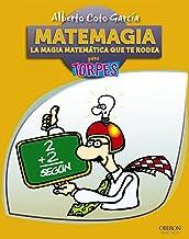 Matemagia. La magia matemática que te rodea (Torpes 2.0)