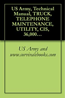 US Army, Technical Manual, TRUCK, TELEPHONE MAINTENANCE, UTILITY, CIS, 36,000 GVW, 6 x 4, WIWN W/E, M876 (NSN 2320-00-000-...