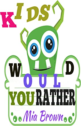 Kids - Would You Rather: The Book of Silly Challenging Hilarious and Thought Provoking Questions for Kids 6 to 12 (Kids Would You Rather 1)