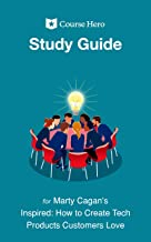 Study Guide for Marty Cagan's Inspired: How to Create Tech Products Customers Love (Course Hero Study Guides)