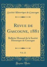 Revue de Gascogne, 1881, Vol. 22: Bulletin Mensuel de la Société Historique de Gascogne (Classic Reprint)