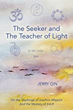 The Seeker and The Teacher of Light: On the Teachings of Joachim Wippich and the Mystery of 3-6-9