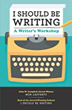 I Should Be Writing:A Writer's Workshop