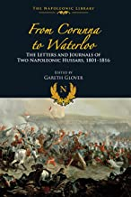 From Corunna To Waterloo: The Letters and Journals of Two Napoleonic Hussars, 1801-1816 (Napoleonic Library) (English Edition)