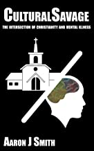 Cultural Savage: The intersection of Christianity and mental illness