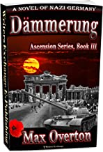 Ascension Series, Book 3: Dämmerung: A Novel of Nazi Germany (Ascension Series, A Novel of Nazi Germany)