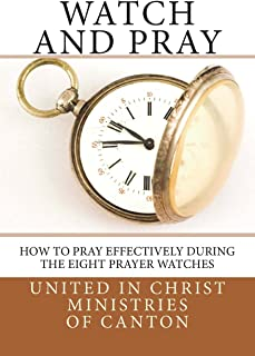 Watch and Pray: How to Pray Effectively During the Eight Prayer Watches