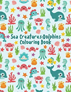 Sea Creatures: Dolphins Colouring Book: Big Sea Adventure With Dolphins. For Kids Ages 4-8, 8-12.