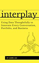 Interplay: Using Data Thoughtfully to Innovate Every Conversation, Portfolio, and Business (English Edition)