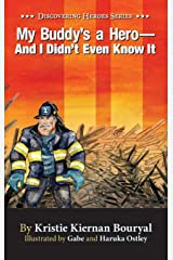 My Buddy's a Hero - And I Didn't Even Know It (Discovering Heroes Series (Book 1)) Hardcover