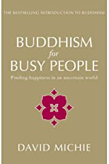 Buddhism for Busy People: Finding happiness in an uncertain world Kindle Edition