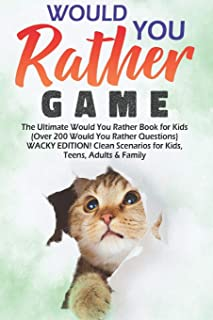 Would You Rather Game: The Ultimate Would You Rather Book for Kids (Over 200 Would You Rather Questions) WACKY EDITION! Clean Scenarios for Kids, Teens, Adults & Family