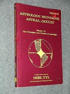 Astrology: Mundane, Astral, Occult (Principles & Practices of Astrology Vol 11)