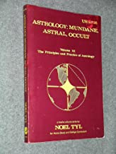 Astrology: Mundane, Astral, Occult (Principles & Practices of Astrology Vol 11)