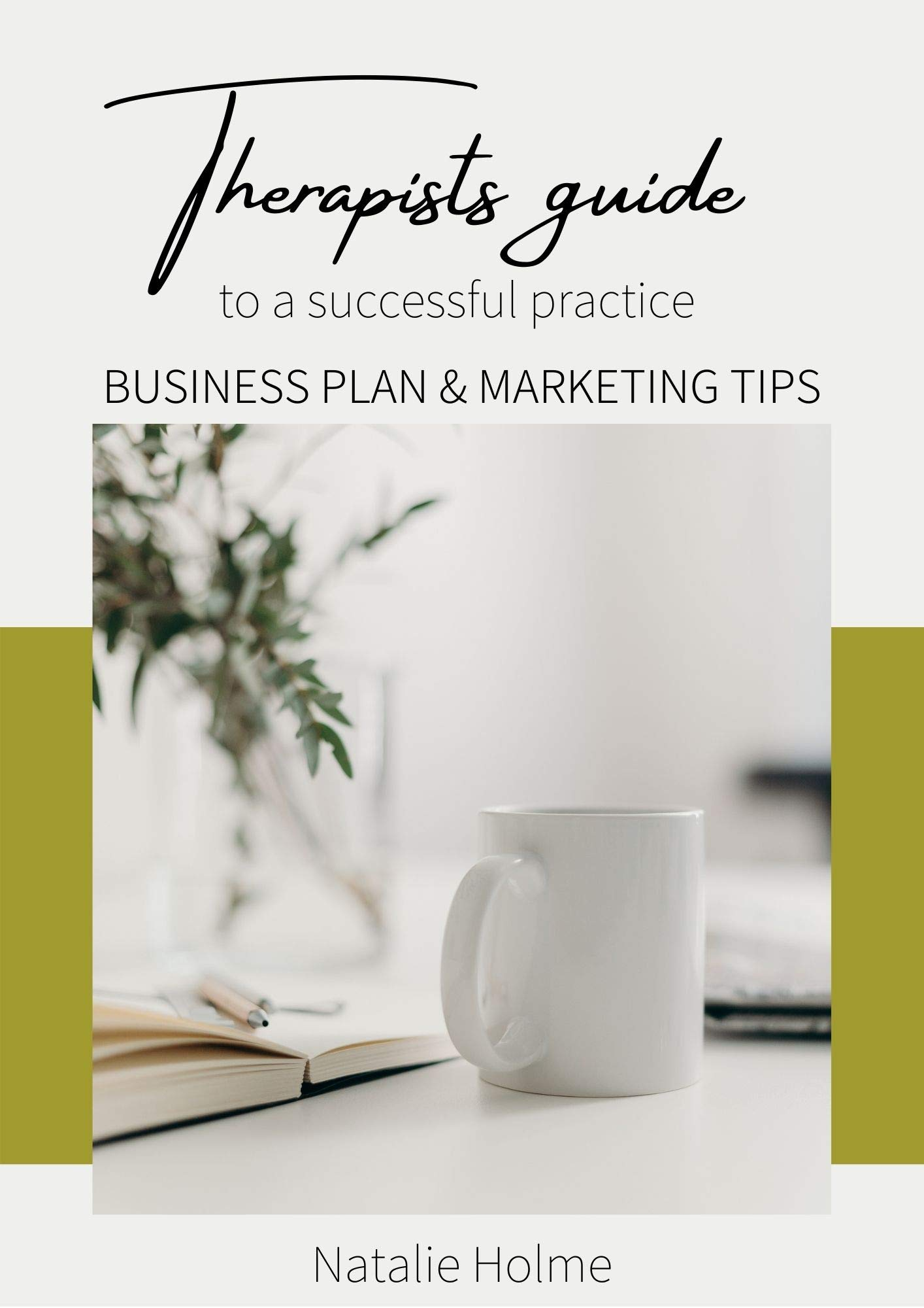Therapists guide to a successful practice : Business plan and Marketing tips: Written by an experienced Therapeutic Reflexologist, entrepreneur & founder of 3 successful businesses