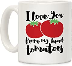 LookHUMAN I Love You From My Head Tomatoes White 11 Ounce Ceramic Coffee Mug