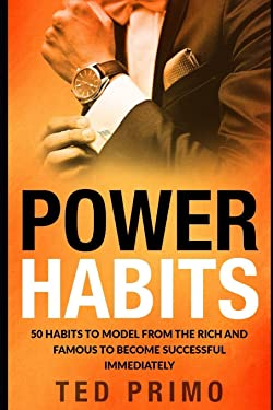 Power Habits: 50 Habits to Model from the Rich and Famous to Become Successful Immediately