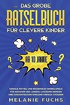 Das große Rätselbuch für clevere Kinder: ab 10 Jahre. Geniale Rätsel und brandneue Knobelspiele für Mädchen und Jungen. Lo...