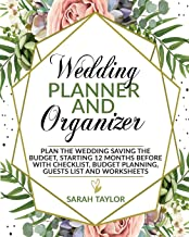 Wedding Planner and Organizer: Plan the Wedding saving the Budget, Starting 12 months before with Checklist, Budget Planning, Guests List and Worksheets