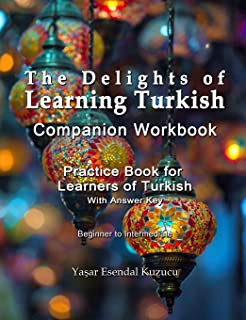 The Delights of Learning Turkish: Companion Workbook: Practice Book for Learners of Turkish