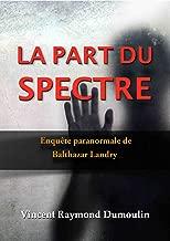 La part du spectre (Enquêtes paranormales de Balthazar Landry) (French Edition)