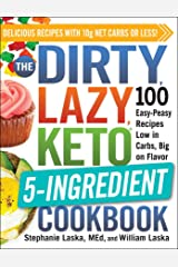 The DIRTY, LAZY, KETO 5-Ingredient Cookbook: 100 Easy-Peasy Recipes Low in Carbs, Big on Flavor Kindle Edition