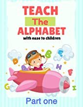 Teach the alphabet with ease to children: printable abc books for kindergarten: Teach the alphabet with ease to children