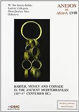 Barter, money and coinage in the ancient mediterranean (10th-1st centuries BC): 58 (Anejos del Archivo Español de Arqueolo...