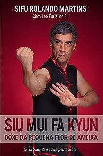 Siu Mui Fa Kyun, Boxe da Pequena Flor de Ameixa: Forma completa e aplicacoes tecnicas (Choy Lee Fut Technical Series) (Volume 2) (Portuguese Edition)