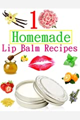 10 Easy Homemade Natural Lip Balm Recipes Kindle Edition