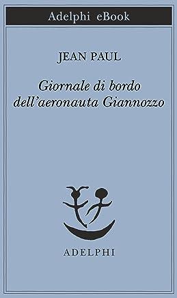 Giornale di bordo dellaeronauta Giannozzo (Piccola biblioteca Adelphi Vol. 116)