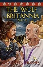 The Wolf of Britannia Part II (Britannia Romanus Book 3)