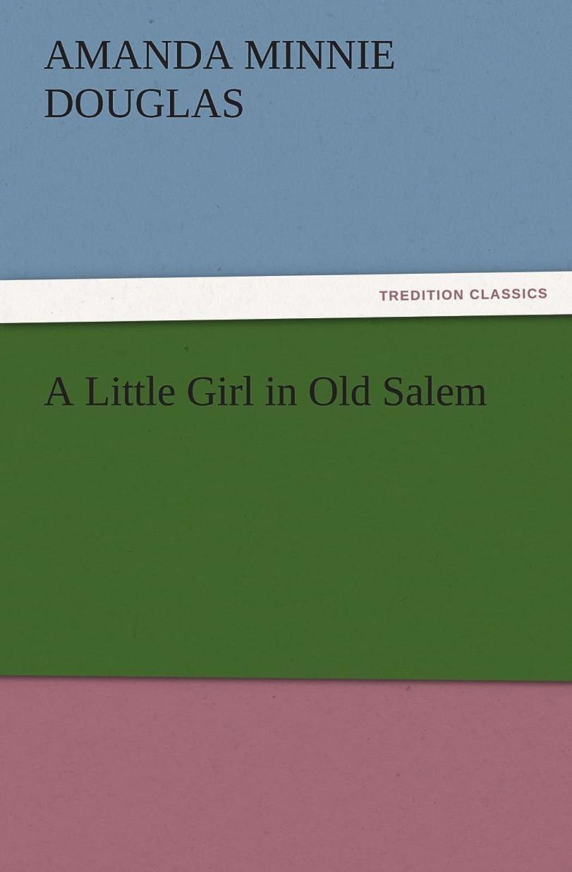 逆自然法王A Little Girl in Old Salem (TREDITION CLASSICS)