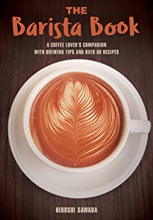 The Barista Book: A Coffee Lover's Companion with Brewing Tips and Over 50 Recipes
