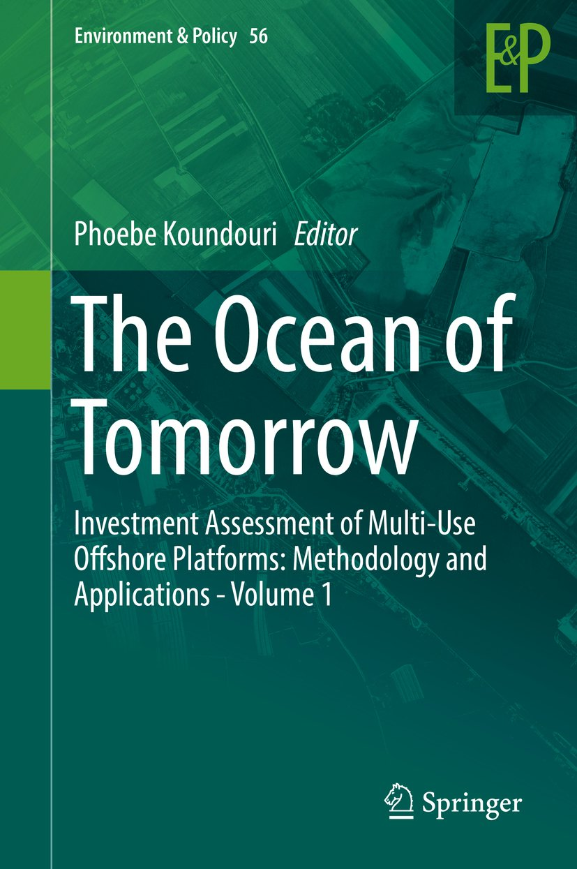 The Ocean of Tomorrow: Investment Assessment of Multi-Use Offshore Platforms: Methodology and Applications - Volume 1 (Environment & Policy Book 56)
