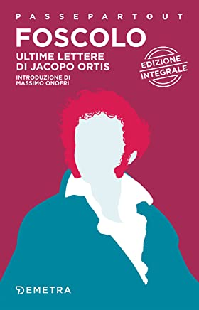 Ultime lettere di Jacopo Ortis (Passepartout Vol. 31)