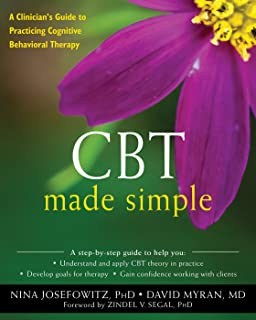 CBT Made Simple (A Clinician's to Practicing Cognitive Behavioral Therapy)