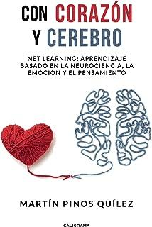 Con corazón y cerebro: Net learning: aprendizaje basado en la neurociencia, la emoción y el pensamiento (Spanish Edition)