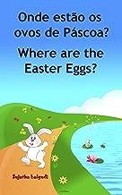 Livro infantil em Ingles: Onde estão os ovos de Páscoa. Where are the Easter Eggs: Livros para crianças (Edição Bilíngue) Bilíngue Português Inglês. Livros ... Português Inglês 10) (Portuguese Edition)