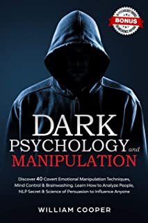 Dark Psychology and Manipulation: Discover 40 Covert Emotional Manipulation Techniques, Mind Control & Brainwashing. Learn How to Analyze People, NLP Secret & Science of Persuasion to Influence Anyone
