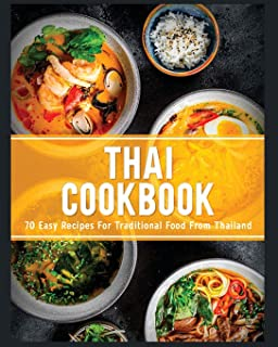 Thai Cookbook: 60+ Easy Recipes for Traditional Food From Thailand